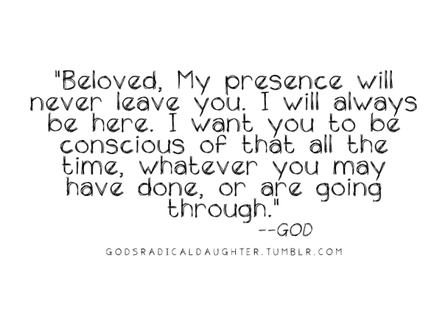 My presence will never leave you